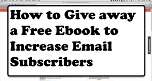 How to Give Away a Free ebook to Increase Email Subscribers