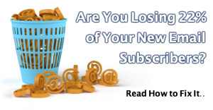 Are You Losing 22% of Your New Email Subscribers Like Most Marketers?
